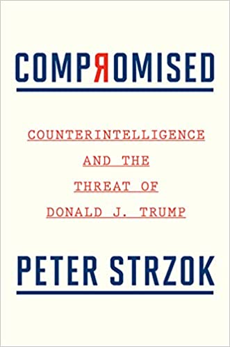 Compromised: Counterintelligence and the Threat of Donald J. Trump - (HB)