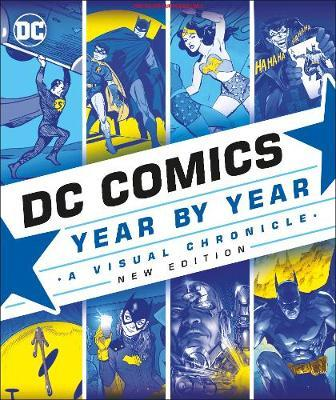 DC Comics Year By Year New Edition: A Visual Chronicle - (HB)
