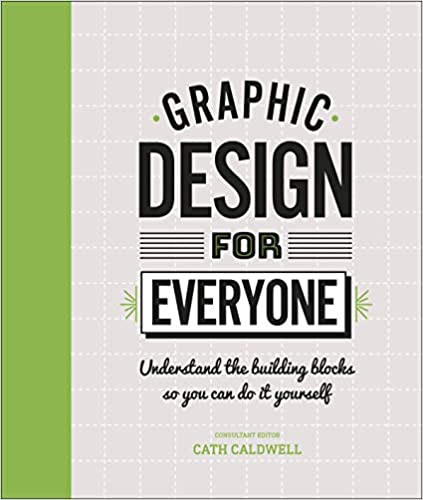 Graphic Design For Everyone: Understand the Building Blocks so You can Do It - (HB)