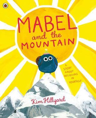 Mabel and the Mountain : a story about believing in yourself - (PB)