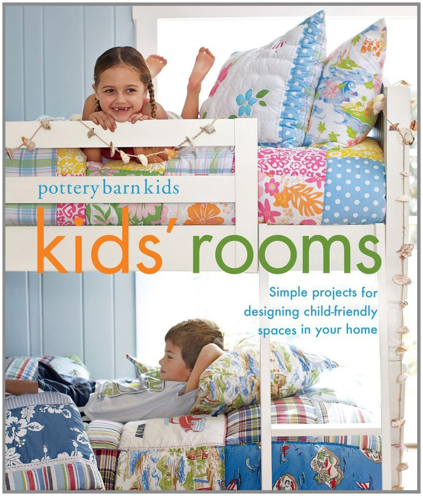 NR   -   Pottery Barn Kids? Rooms: Simple Ways to Create Child-Friendly Spaces in Your Home - (PB)