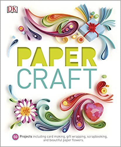 Paper Craft: 50 Projects Including Card Making, Gift Wrapping, Scrapbooking, and Beautiful Paper Flowers (Dk) - (HB)