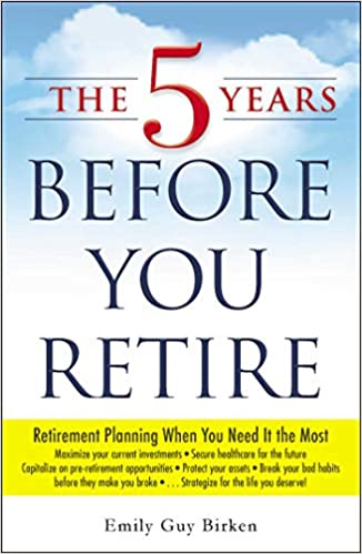 The 5 Years Before You Retire: Retirement Planning When You Need It the Most - (PB)