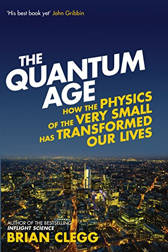 The Quantum Age: How the Physics of the Very Small has Transformed Our Lives (HB)