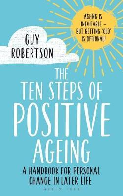 The Ten Steps of Positive Ageing : A handbook for personal change in later life - (PB)