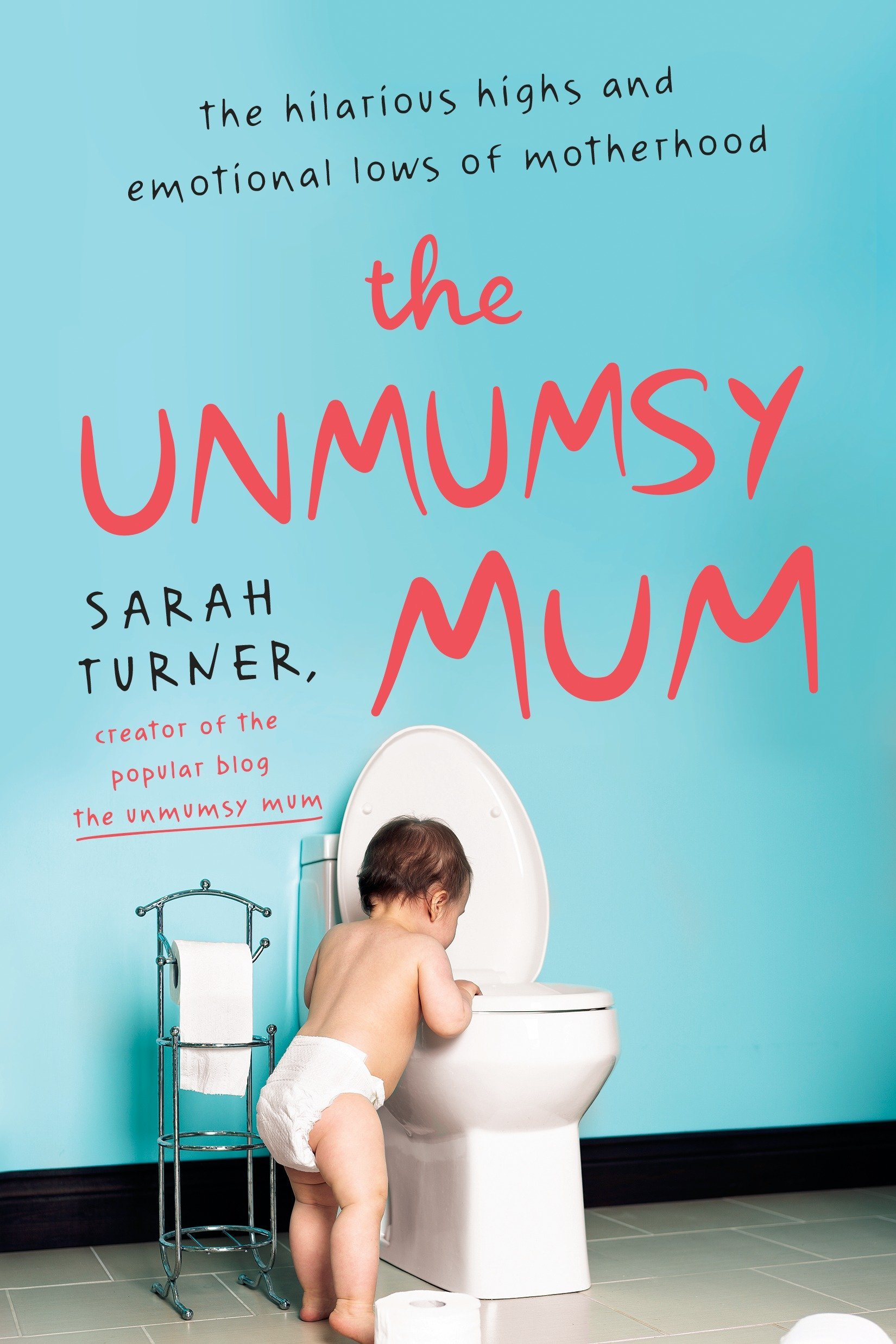 The Unmumsy Mum: The Hilarious Highs and Emotional Lows of Motherhood - (PB)