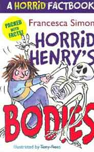 A Horrid Henry Factbook Horrid Henrys Bodies