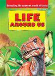 Life Around Us Revealing The Unknown World Of Facts