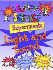 Super Science Experiments Light & Sound -