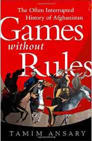Games without Rules: The OftenInterrupted History of Afghanistan
