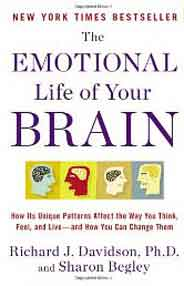 The Emotional Life of Your Brain: How Its Unique Patterns Affect the Way You Think Feel and Liveand How You Can Change Them