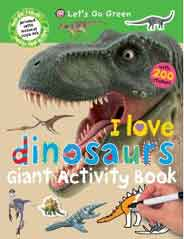 I Love DinosaursLets Go Green Giant Activity Books