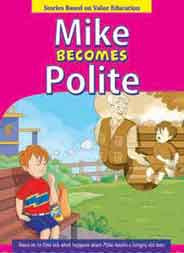 Mike Becomes Polite   Stories Based on Value Education -