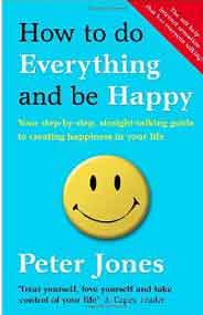 How to Do Everything and Be Happy Your stepbystep straighttalking guide to creating happiness in your life