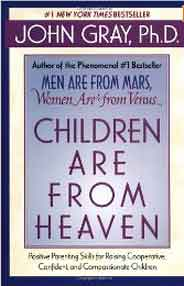 Children Are from Heaven Positive Parenting Skills for Raising CooperativeConfidentand Compassionate Children