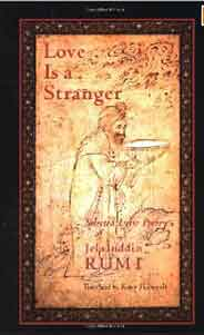 Love Is A Stranger Selected Lyric Poetry Of Jelaluddin Rumi -