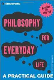 Introducing Philosophy For Everyday Life A Practical Guide