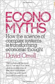 Economyths How the Science of Complex Systems Is Transforming Economic Thought