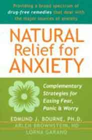 Natural Relief for Anxiety: Complementary Strategies for Easing Fear Panic & Worry