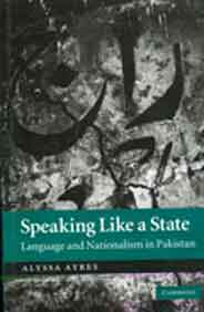 Speaking Like a State  Language and Nationalism in Pakistan