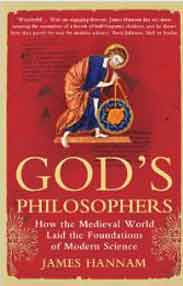 Gods Philosophers: How the Medieval World Laid the Foundations of Modern Science