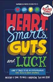 Heart Smarts Gutsand Luck What It Takes to Be an Entrepreneur and Build a Great Business