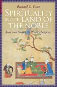 Spirituality in the Land of the NobleHow Iran Shaped the Worlds Religions