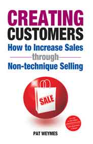 Creating Customers: How to Increase Sales Through NonTechnique Selling