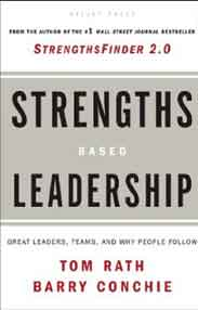 Strengthsbased Leadership: A Landmark Study of Great Leaders Teams and the Reasons Why We Follow