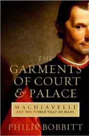 The Garments of Court and Palace: Machiavelli and the world that he made: A Book That Shook the World Books That Shook the World