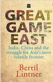 Great Game East India China and the Struggle for Asias Most Volatile Frontier