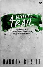 A White Trail  A Journey into the Heart of Pakistans Religious Minorities