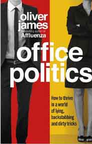 Office Politics How to Thrive in a World of Lying Backstabbing and Dirty Tricks -