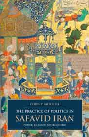 The Practice Of Politics In Safavid Iran Power Religion And Rhetoric
