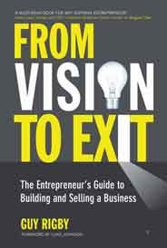 From Vision to Exit: The Entrepreneurs Guide to Building and Selling a Business