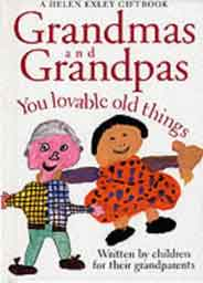 Grandmas and Grandpas: You Loveable Old Things Words & Pictures by Children
