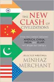 The New Clash of Civilizations: How the Contest Between America, China, India and Islam Will Shape Our Century