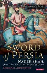 The Sword of Persia: Nader Shah from Tribal Warrior to Conquering Tyrant