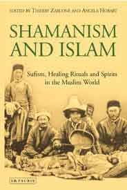 Shamanism and Islam Sufism Healing Rituals and Spirits in the Muslim World