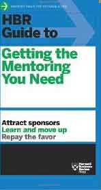 HBR Guide to Getting the Mentoring You Need Harvard Business Review Guides
