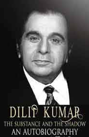 Dilip Kumar The Substance and the Shadow An Autobiography