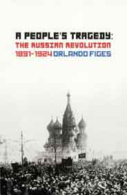 A Peoples Tragedy The Russian Revolution 1891 1924