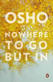 Osho: Nowhere to go But in