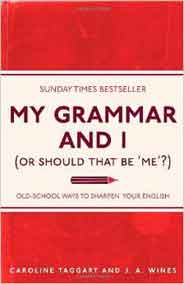 My Grammar and I Old School Ways to Sharpen Your English Caroline Taggart and J A Wines