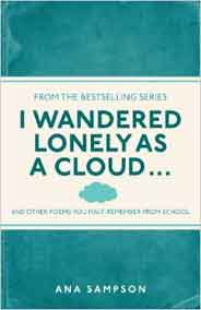 I Wandered Lonely as a Cloud... and other poems you halfremember from school