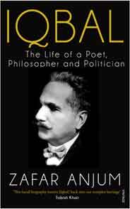 Iqbal The Life of a Poet Philosopher and Politician