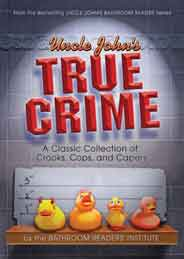Uncle Johns True Crime: A Classic Collection of Crooks Cops and Capers -