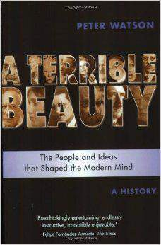 Terrible Beauty A Cultural History of the Twentieth Century The People and Ideas that Shaped the Modern Mind A History