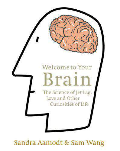 Welcome to Your Brain: The Science of Jet Lag Love and Other Curiosities of Life