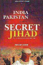 India Pakistan And The Secret Jihad :
